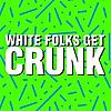 White Folks Get Crunk - The Blog
