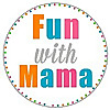 Fun with Mama | Kids and Toddler Activities