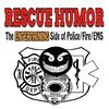 Rescue Humor - The Entertaining Side of Police, Fire & EMS
