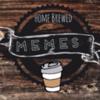 Home Brewed Memes
