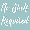 No Shelf Required