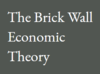 The Brick Wall Economic Theory