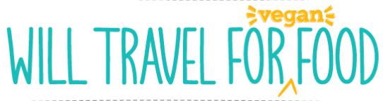 Will Travel For Vegan Food
