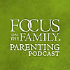 Focus on the Family | Focus on Parenting Podcast