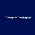 Thoughts Theological | from the pen of Terrance L. Tiessen