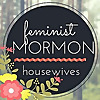 Feminist Mormon Housewives