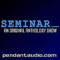 Seminar | An original audio drama anthology