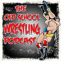 The Old School Wrestling Podcast