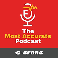 The Most Accurate Podcast | 4 for 4