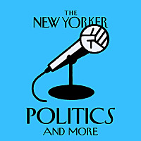 The New Yorker | Politics and More Podcast