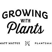 Growing with plants By Matt Mattus
