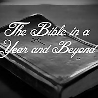 The Bible in a Year - and Beyond!