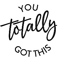 You Totally Got This