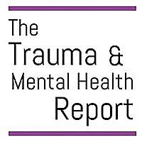 The Trauma & Mental Health Report