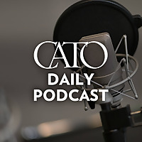 Cato Daily Podcast | Cato Institute