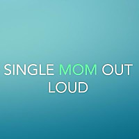 Single Mom Out Loud