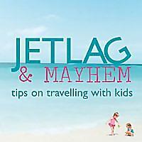 Jetlag and Mayhem - Tips on travelling with kids