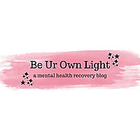 Be Your Own Light | A Mental Health Recovery Blog
