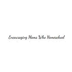 Encouraging Moms Who Homeschool