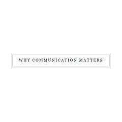 Why Communication Matters