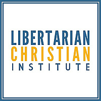 The Libertarian Christian Institute Podcast