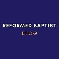 Reformed Baptist Blog