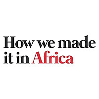 How We Made It In Africa | Africa Business Insight