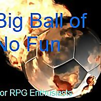 Big Ball of No Fun | For RPG Enthusiasts