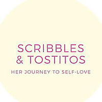 Scribbles & Tostitos | Her Journey To Self-Love