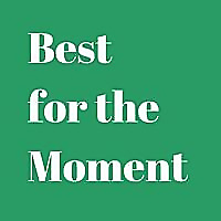 Best for the Moment