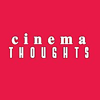 CINEMA THOUGHTS