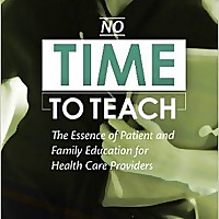 Patient Education Blog: No Time To Teach- The Essence of Patient and Family Education for Health Car