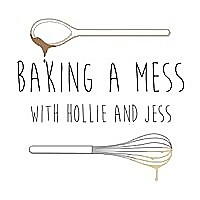Baking a Mess | With Hollie and Jess