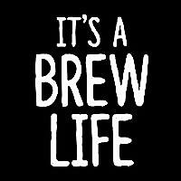 It's a Brew Life