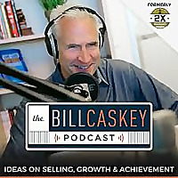 The Bill Caskey Podcast: High Impact Sales Training for Sellers and Leaders