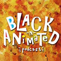 Black N' Animated Podcast