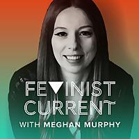Feminist Current Podcasts