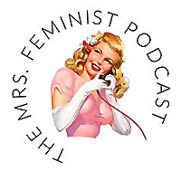 Mrs. Feminist Podcast