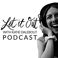 Let It Out With Katie Dalebout Podcast
