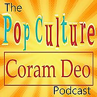 The Pop Culture Coram Deo Podcast!