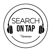 Conductor's SEO Podcast » Search on Tap