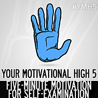 Your Motivational High 5 | 5-Minute Motivation For Self-Examination