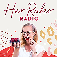 Her Rules Radio | Support and Inspiration to Help Women Live by Their Own Rules