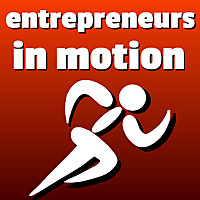 Entrepreneurs in Motion | For action-takers, not excuse-makers