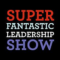 The Super Fantastic Leadership Show!