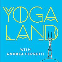 Yogaland Podcast with Andrea Ferretti & Jason Crandell