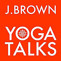 J. Brown Yoga Talks Podcast