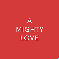 A Mighty Love | Dating and Relationship Advice