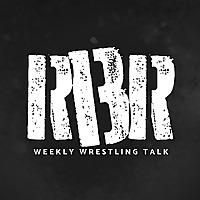RBR Weekly Wrestling Talk Podcast