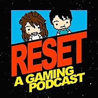 RESET: A Gaming Podcast